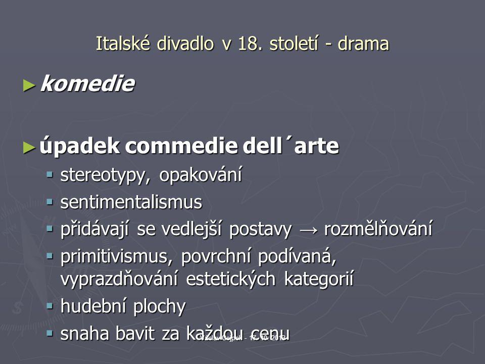 Italské divadlo v 18. století - drama ► komedie ► úpadek commedie dell´arte  stereotypy, opakování  sentimentalismus  přidávají se vedlejší postavy