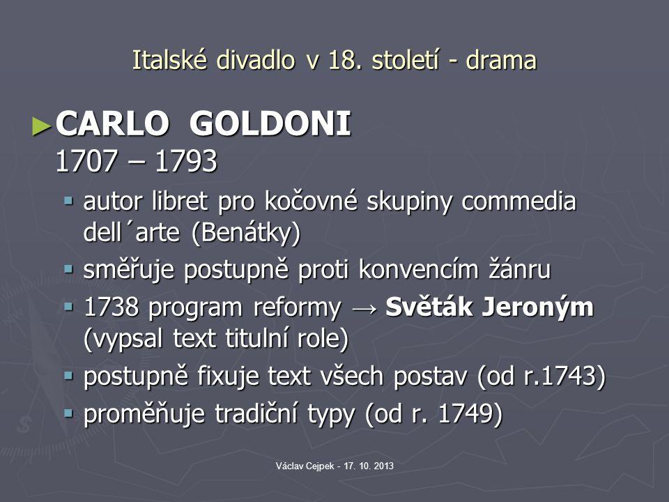 Italské divadlo v 18. století - drama ► CARLO GOLDONI 1707 – 1793  autor libret pro kočovné skupiny commedia dell´arte (Benátky)  směřuje postupně p