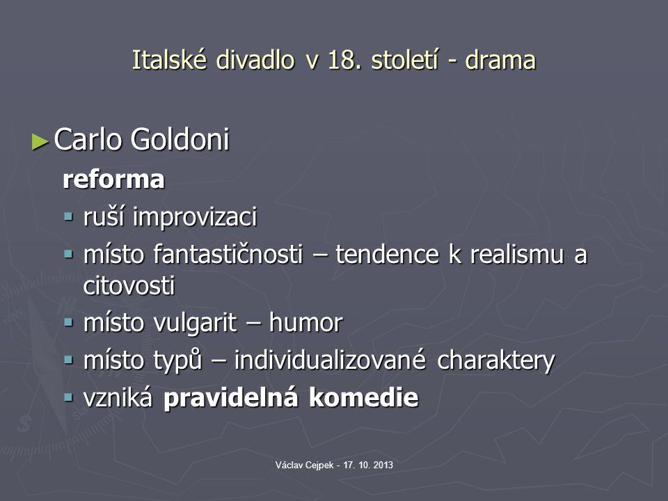 Italské divadlo v 18. století - drama ► Carlo Goldoni reforma  ruší improvizaci  místo fantastičnosti – tendence k realismu a citovosti  místo vulg