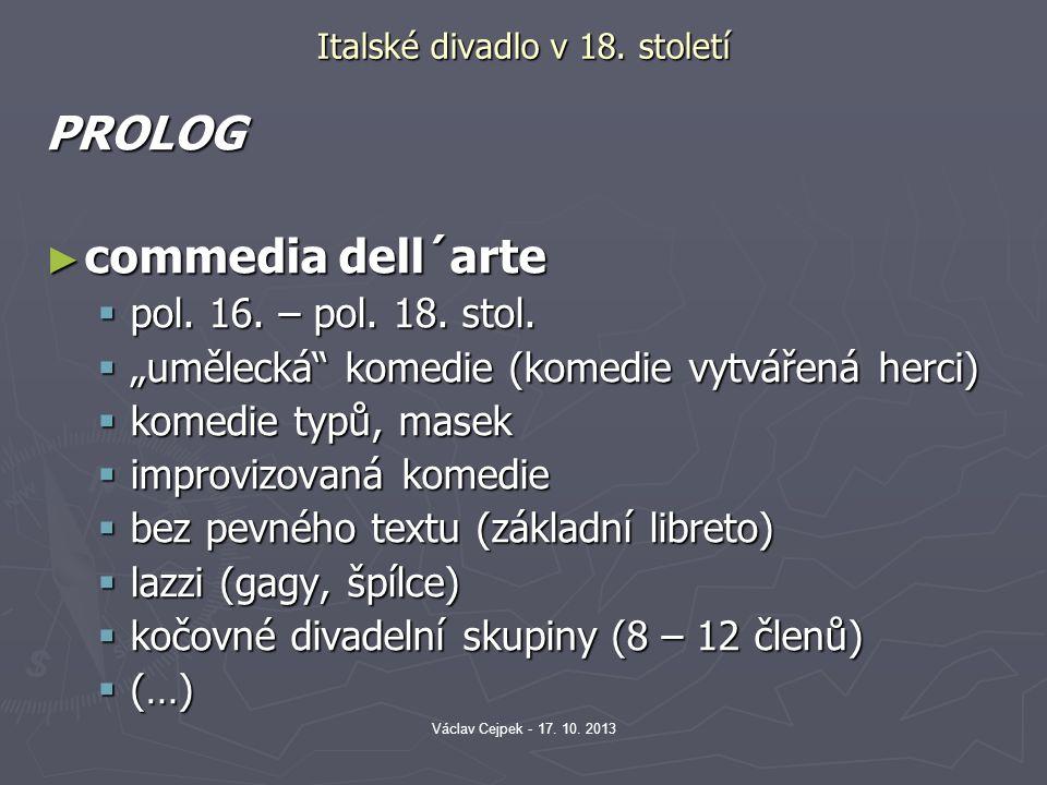 """Italské divadlo v 18. století PROLOG ► commedia dell´arte  pol. 16. – pol. 18. stol.  """"umělecká"""" komedie (komedie vytvářená herci)  komedie typů, m"""