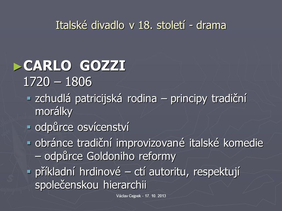 Italské divadlo v 18. století - drama ► CARLO GOZZI 1720 – 1806  zchudlá patricijská rodina – principy tradiční morálky  odpůrce osvícenství  obrán