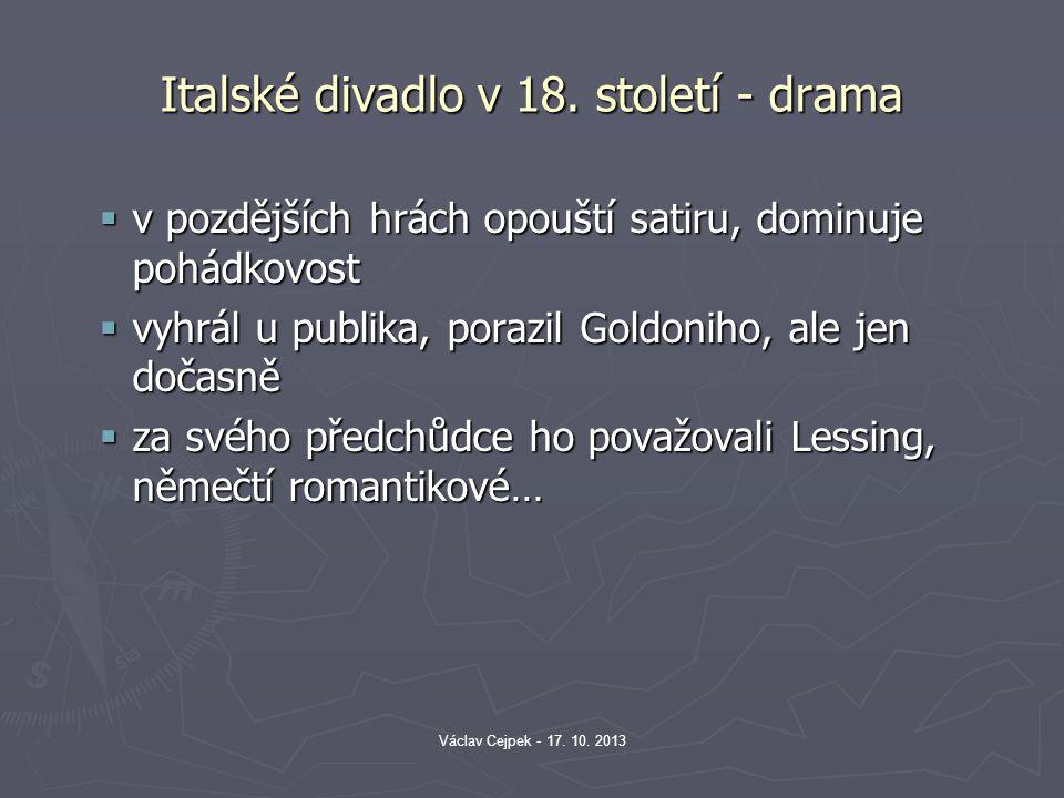 Italské divadlo v 18. století - drama  v pozdějších hrách opouští satiru, dominuje pohádkovost  vyhrál u publika, porazil Goldoniho, ale jen dočasně