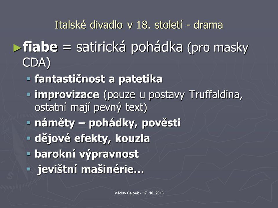 Italské divadlo v 18. století - drama ► fiabe = satirická pohádka (pro masky CDA)  fantastičnost a patetika  improvizace (pouze u postavy Truffaldin