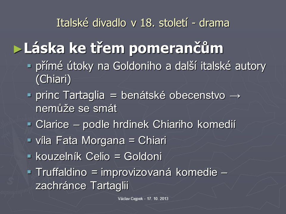 Italské divadlo v 18. století - drama ► Láska ke třem pomerančům  přímé útoky na Goldoniho a další italské autory (Chiari)  princ Tartaglia = benáts