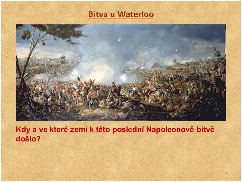 6 Bitva u Waterloo Kdy a ve které zemi k této poslední Napoleonově bitvě došlo?