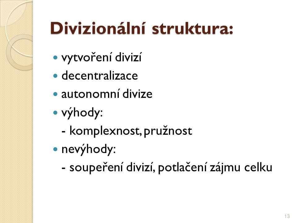 Divizionální struktura: vytvoření divizí decentralizace autonomní divize výhody: - komplexnost, pružnost nevýhody: - soupeření divizí, potlačení zájmu