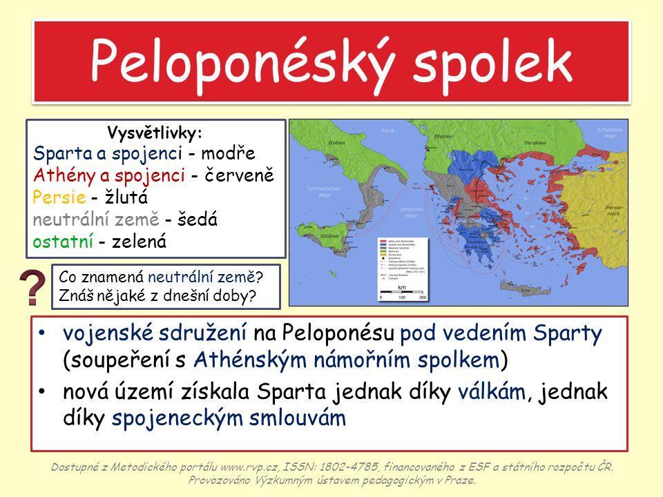 Peloponéský spolek Peloponéský spolek vojenské sdružení na Peloponésu pod vedením Sparty (soupeření s Athénským námořním spolkem) nová území získala S
