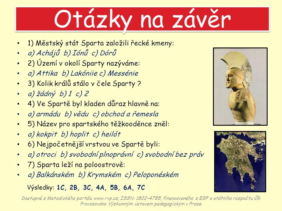 Otázky na závěr 1) Městský stát Sparta založili řecké kmeny: a) Achájů b) Iónů c) Dórů 2) Území v okolí Sparty nazýváme: a) Attika b) Lakóniie c) Mess