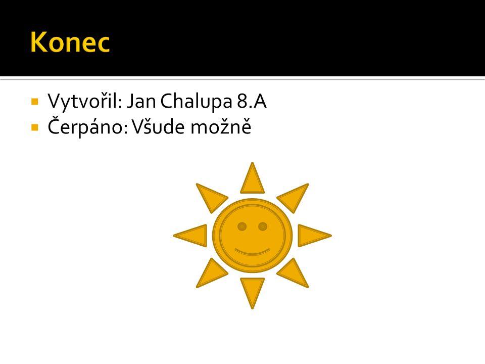 VVytvořil: Jan Chalupa 8.A ČČerpáno: Všude možně