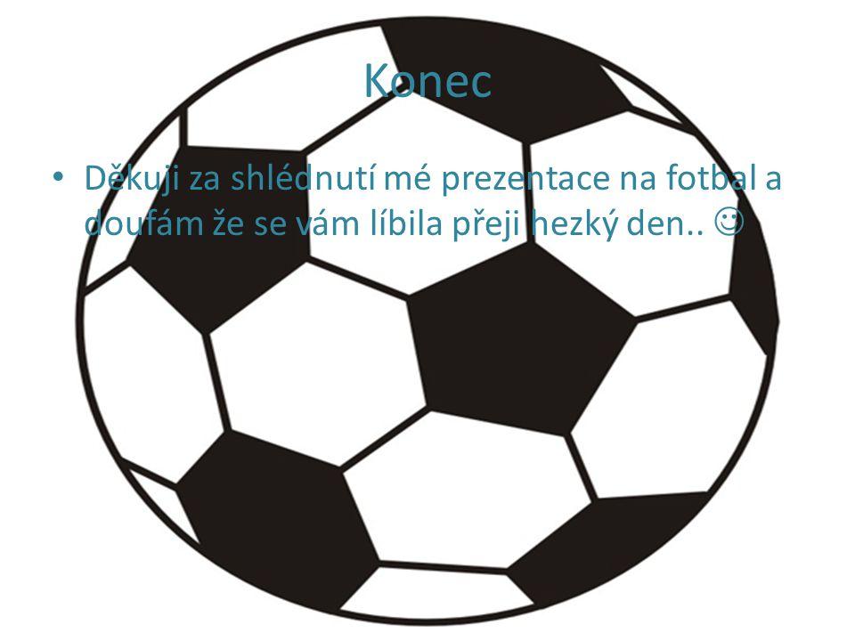 Konec Děkuji za shlédnutí mé prezentace na fotbal a doufám že se vám líbila přeji hezký den..