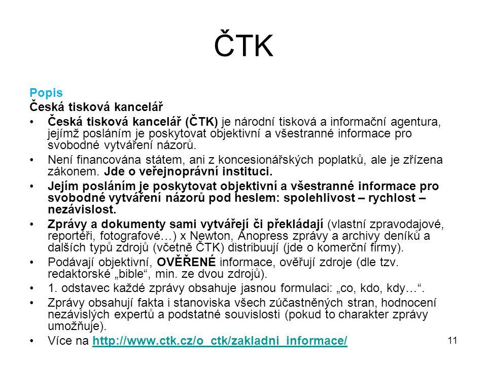 11 ČTK Popis Česká tisková kancelář Česká tisková kancelář (ČTK) je národní tisková a informační agentura, jejímž posláním je poskytovat objektivní a