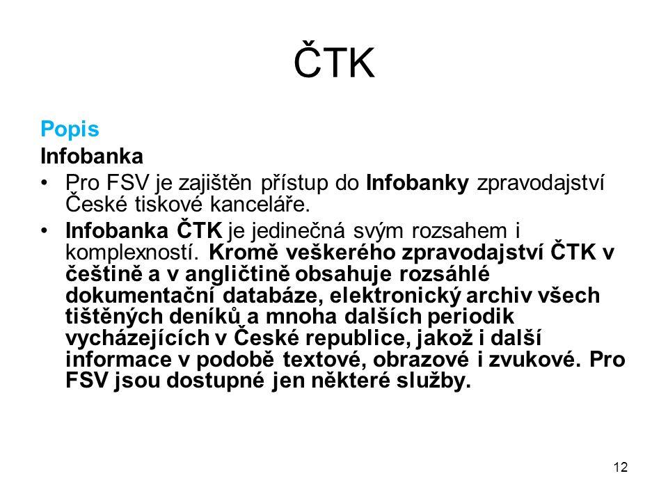 12 ČTK Popis Infobanka Pro FSV je zajištěn přístup do Infobanky zpravodajství České tiskové kanceláře. Infobanka ČTK je jedinečná svým rozsahem i komp