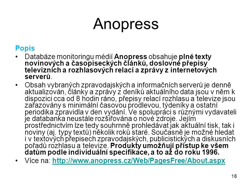 16 Anopress Popis Databáze monitoringu médií Anopress obsahuje plné texty novinových a časopiseckých článků, doslovné přepisy televizních a rozhlasový