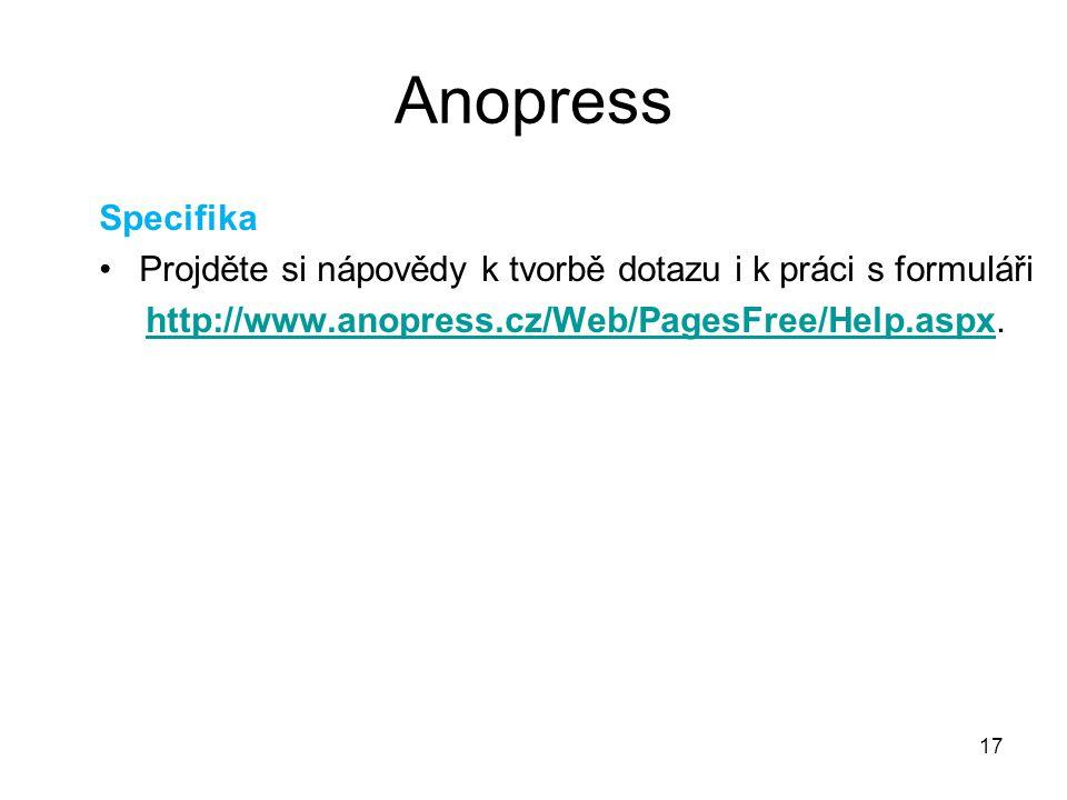 17 Anopress Specifika Projděte si nápovědy k tvorbě dotazu i k práci s formuláři http://www.anopress.cz/Web/PagesFree/Help.aspxhttp://www.anopress.cz/