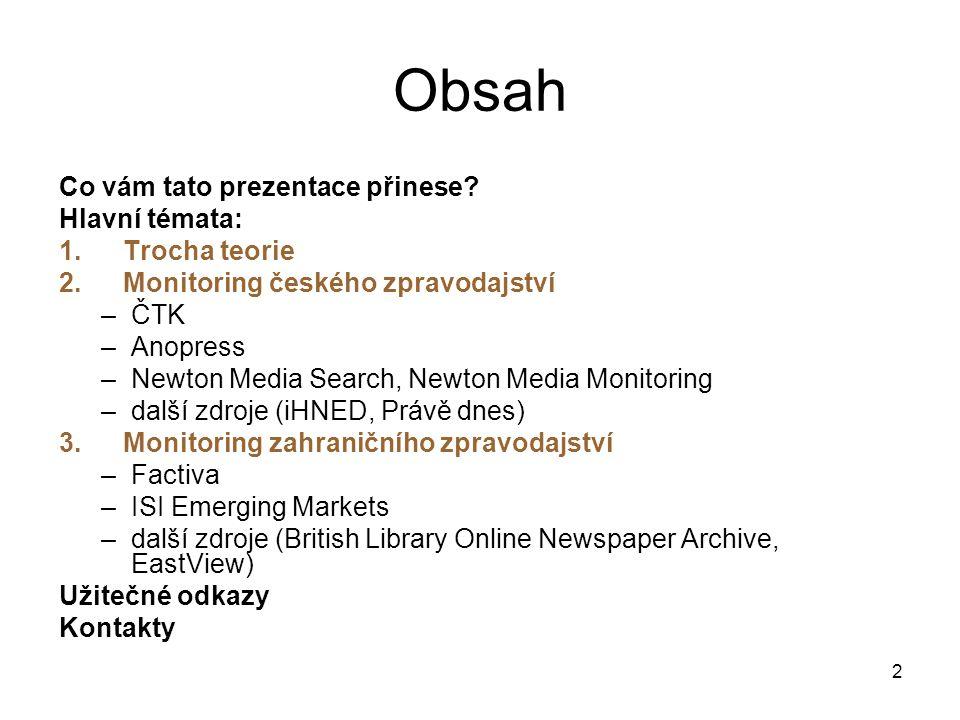 2 Obsah Co vám tato prezentace přinese? Hlavní témata: 1.Trocha teorie 2.Monitoring českého zpravodajství –ČTK –Anopress –Newton Media Search, Newton