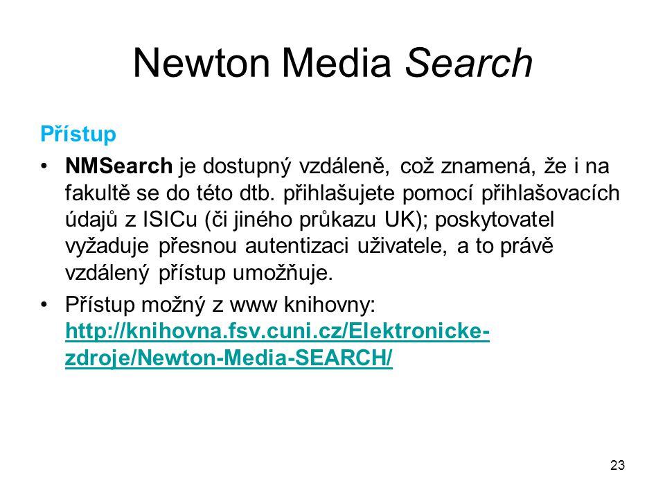 23 Newton Media Search Přístup NMSearch je dostupný vzdáleně, což znamená, že i na fakultě se do této dtb. přihlašujete pomocí přihlašovacích údajů z