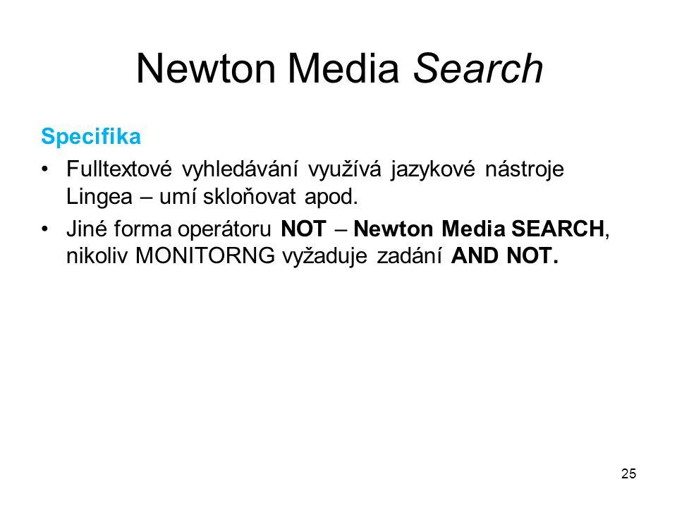 25 Newton Media Search Specifika Fulltextové vyhledávání využívá jazykové nástroje Lingea – umí skloňovat apod. Jiné forma operátoru NOT – Newton Medi