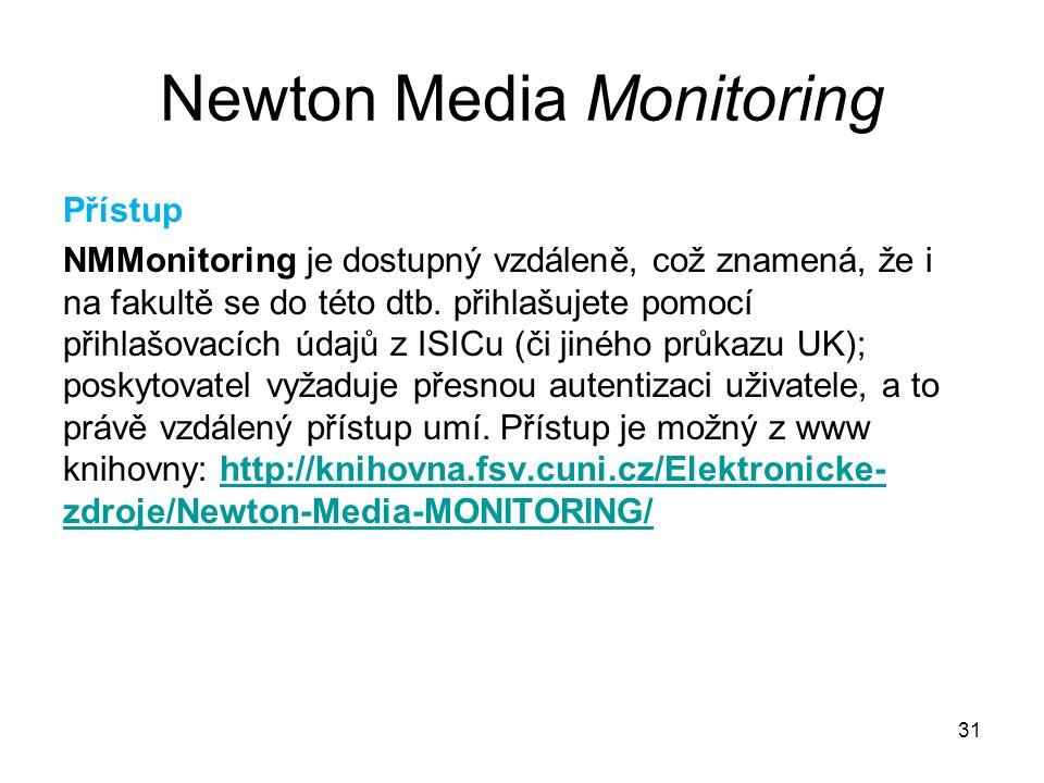 31 Newton Media Monitoring Přístup NMMonitoring je dostupný vzdáleně, což znamená, že i na fakultě se do této dtb. přihlašujete pomocí přihlašovacích