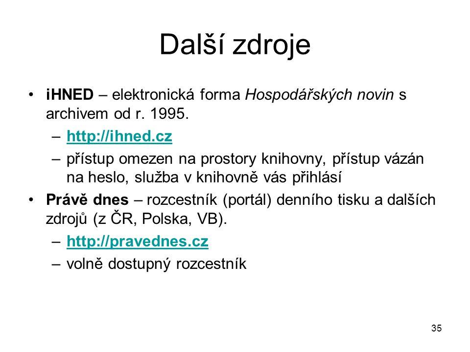 35 Další zdroje iHNED – elektronická forma Hospodářských novin s archivem od r. 1995. –http://ihned.czhttp://ihned.cz –přístup omezen na prostory knih