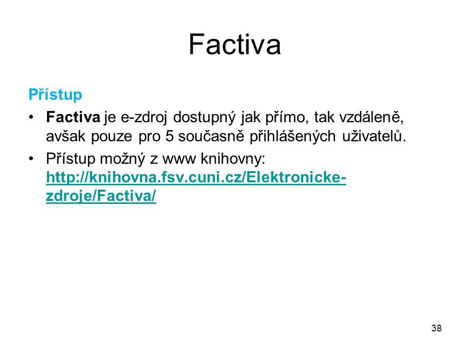 38 Factiva Přístup Factiva je e-zdroj dostupný jak přímo, tak vzdáleně, avšak pouze pro 5 současně přihlášených uživatelů. Přístup možný z www knihovn