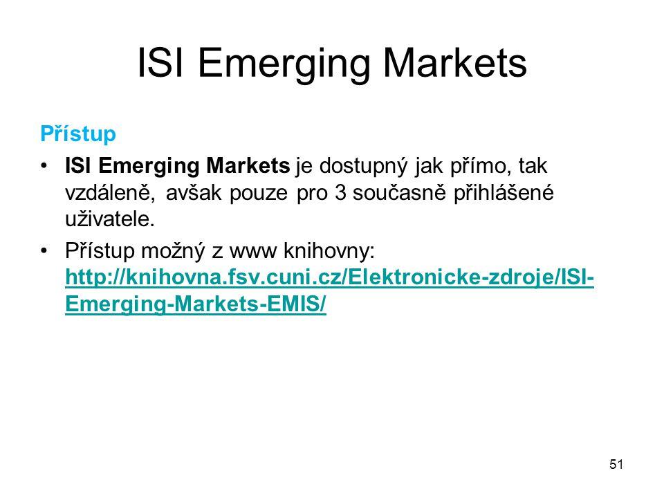 51 ISI Emerging Markets Přístup ISI Emerging Markets je dostupný jak přímo, tak vzdáleně, avšak pouze pro 3 současně přihlášené uživatele. Přístup mož