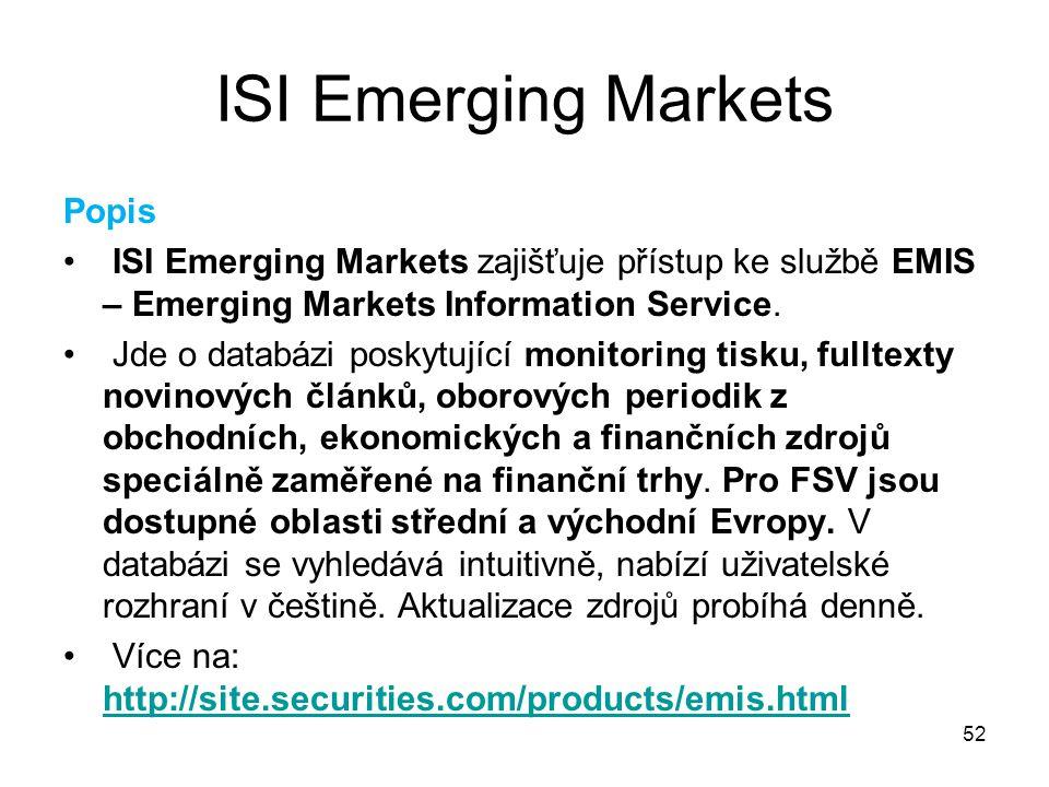 52 ISI Emerging Markets Popis ISI Emerging Markets zajišťuje přístup ke službě EMIS – Emerging Markets Information Service. Jde o databázi poskytující