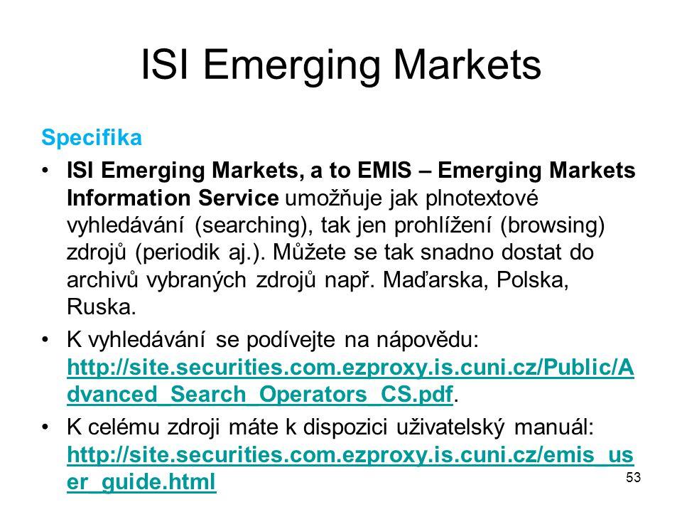 53 ISI Emerging Markets Specifika ISI Emerging Markets, a to EMIS – Emerging Markets Information Service umožňuje jak plnotextové vyhledávání (searchi