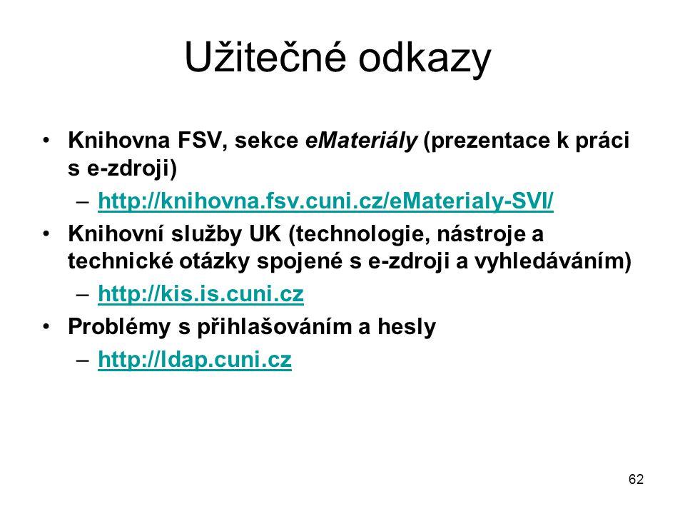 62 Užitečné odkazy Knihovna FSV, sekce eMateriály (prezentace k práci s e-zdroji) –http://knihovna.fsv.cuni.cz/eMaterialy-SVI/http://knihovna.fsv.cuni