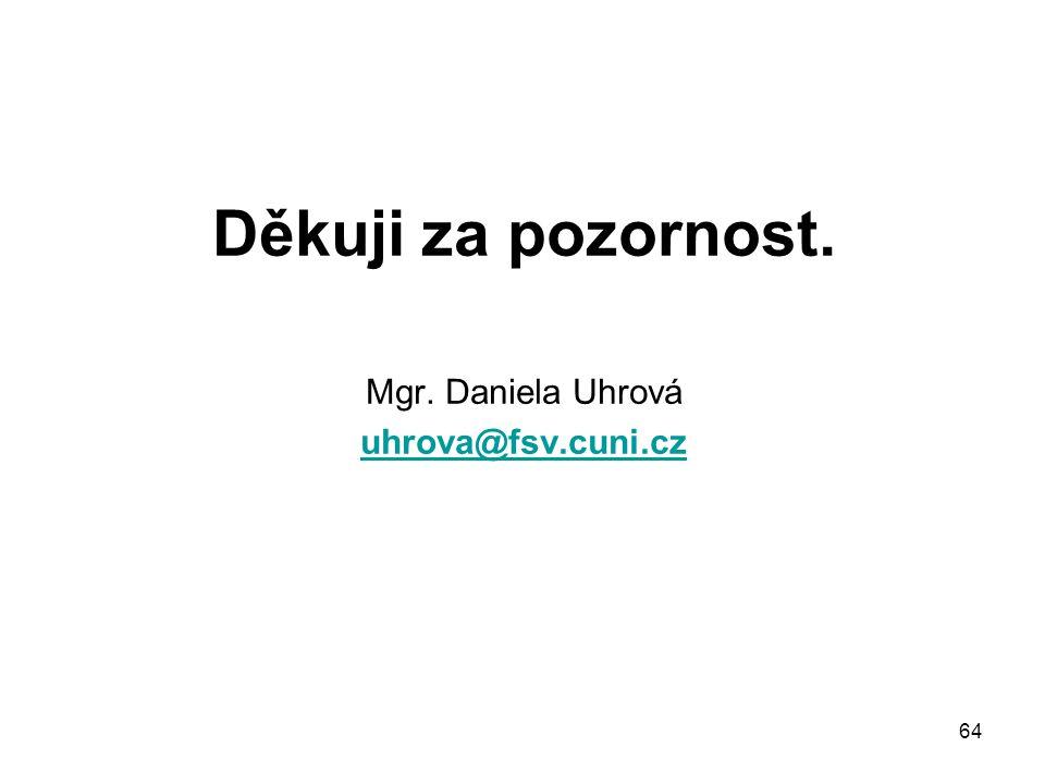 64 Děkuji za pozornost. Mgr. Daniela Uhrová uhrova@fsv.cuni.cz