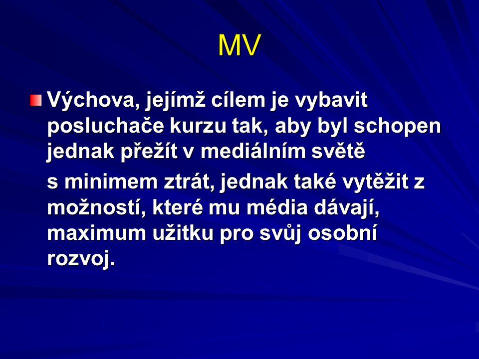 MV Výchova, jejímž cílem je vybavit posluchače kurzu tak, aby byl schopen jednak přežít v mediálním světě s minimem ztrát, jednak také vytěžit z možno