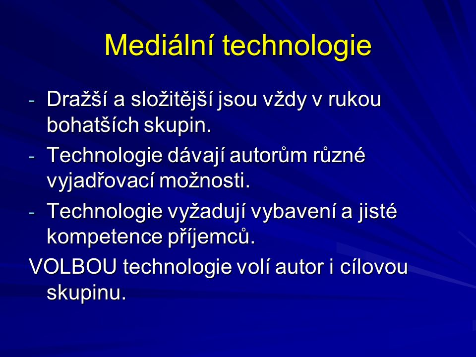 Mediální technologie - Dražší a složitější jsou vždy v rukou bohatších skupin. - Technologie dávají autorům různé vyjadřovací možnosti. - Technologie