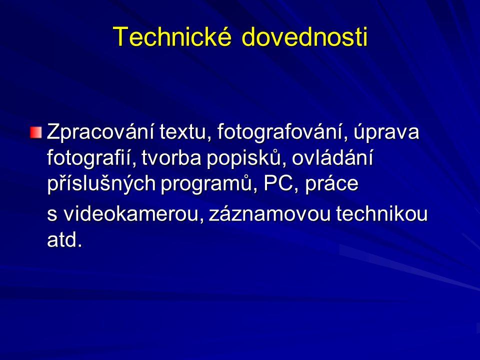 Technické dovednosti Zpracování textu, fotografování, úprava fotografií, tvorba popisků, ovládání příslušných programů, PC, práce s videokamerou, zázn