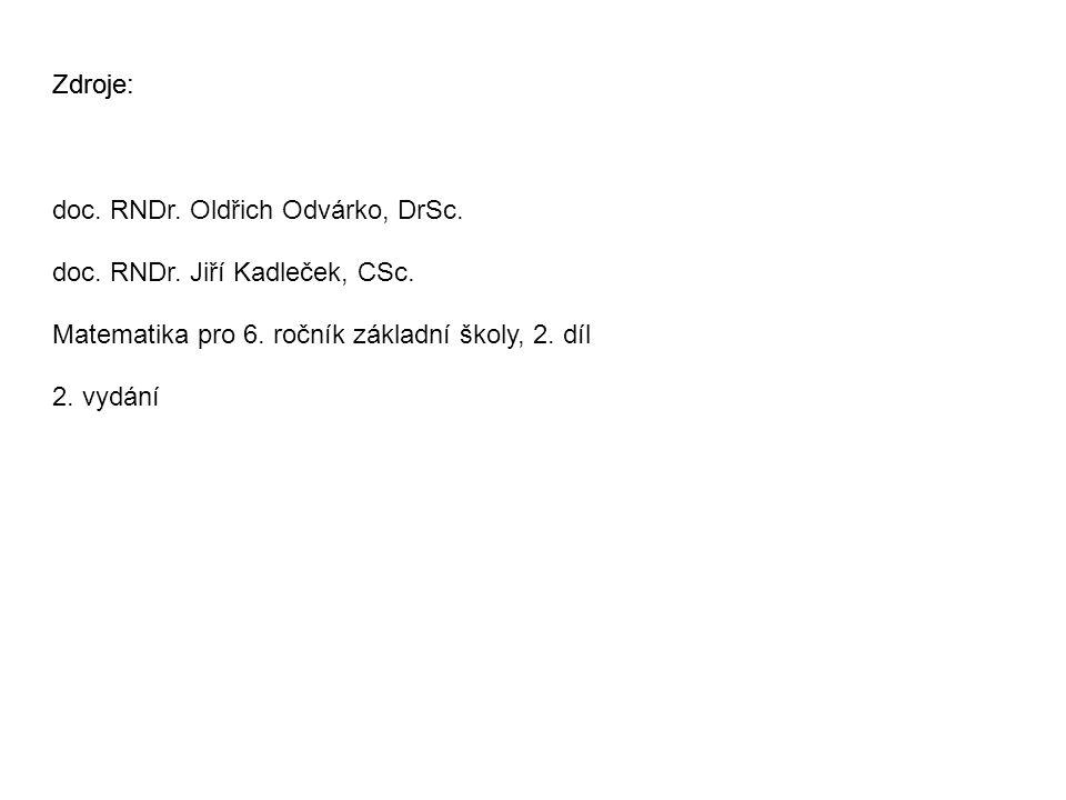 Zdroje: doc. RNDr. Oldřich Odvárko, DrSc. doc. RNDr. Jiří Kadleček, CSc. Matematika pro 6. ročník základní školy, 2. díl 2. vydání