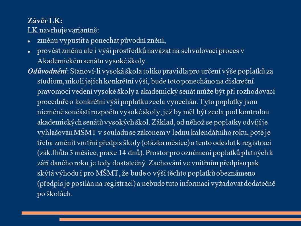 Závěr LK: LK navrhuje variantně: změnu vypustit a ponechat původní znění, provést změnu ale i výši prostředků navázat na schvalovací proces v Akademic