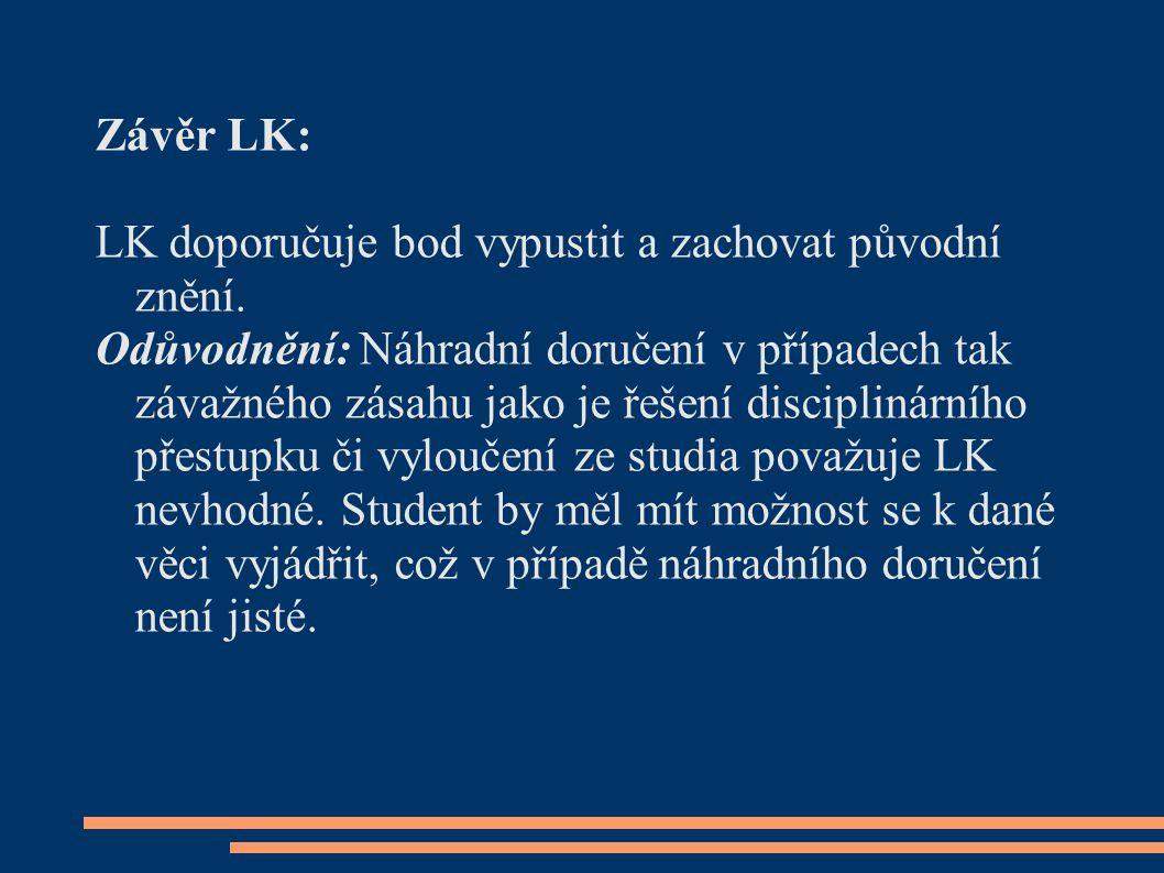 Závěr LK: LK doporučuje bod vypustit a zachovat původní znění. Odůvodnění: Náhradní doručení v případech tak závažného zásahu jako je řešení disciplin