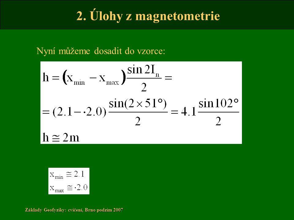2. Úlohy z magnetometrie Základy Geofyziky: cvičení, Brno podzim 2007 Nyní můžeme dosadit do vzorce: