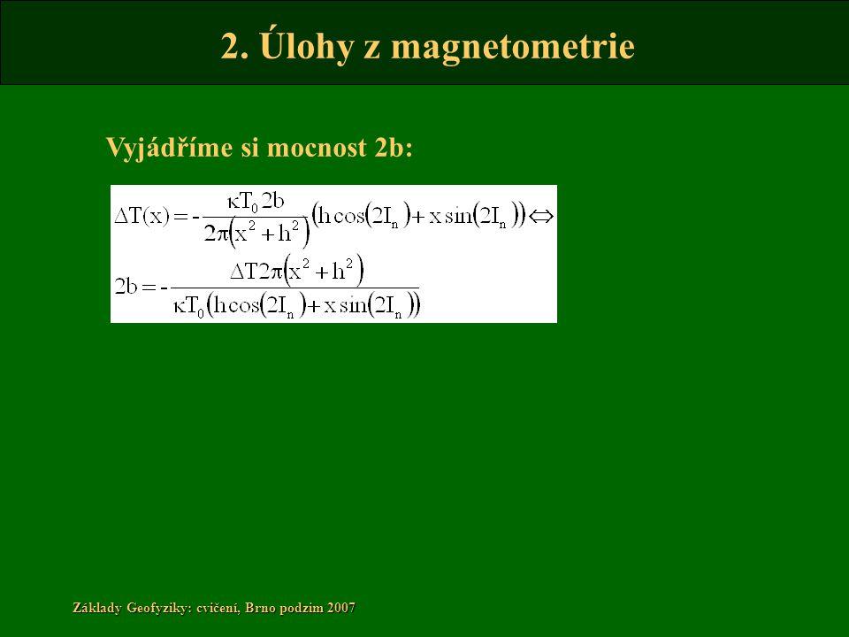 2. Úlohy z magnetometrie Základy Geofyziky: cvičení, Brno podzim 2007 Vyjádříme si mocnost 2b: