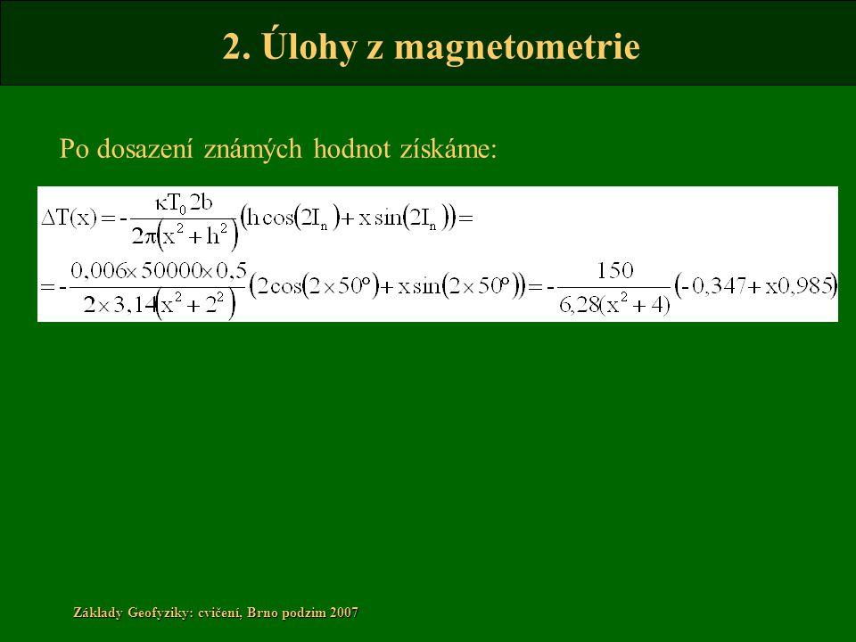 2. Úlohy z magnetometrie Základy Geofyziky: cvičení, Brno podzim 2007 Po dosazení známých hodnot získáme: