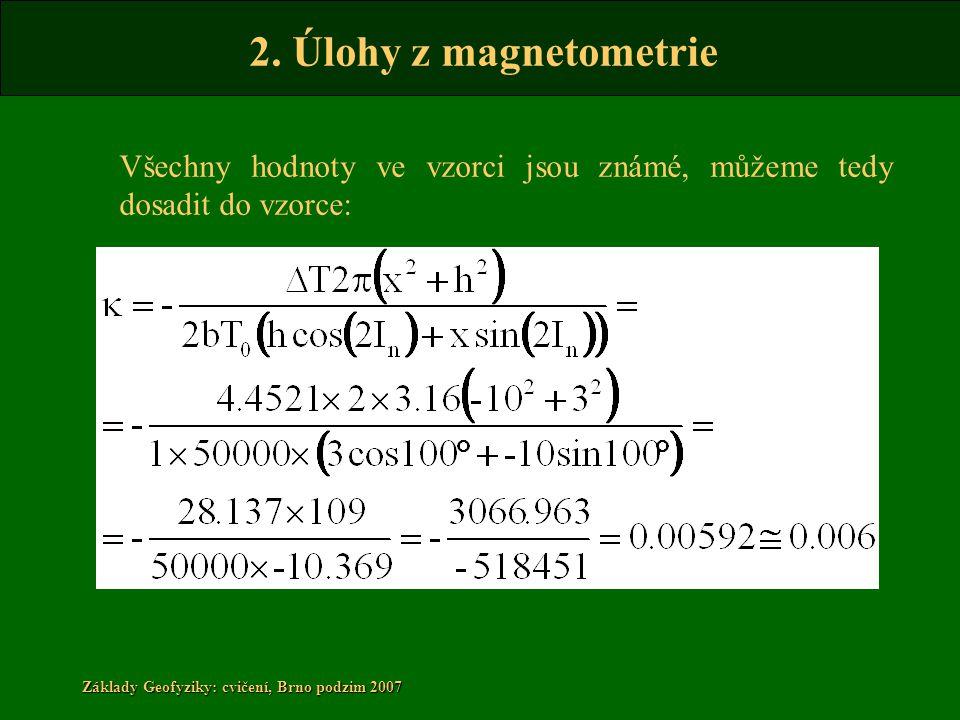 2. Úlohy z magnetometrie Základy Geofyziky: cvičení, Brno podzim 2007 Všechny hodnoty ve vzorci jsou známé, můžeme tedy dosadit do vzorce: