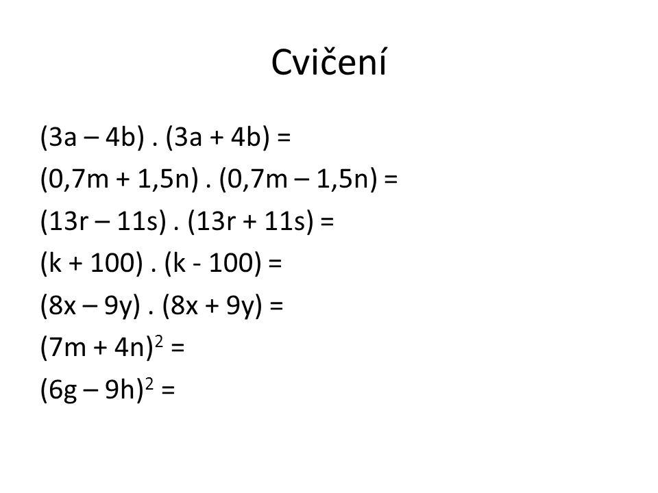 Cvičení (3a – 4b). (3a + 4b) = (0,7m + 1,5n). (0,7m – 1,5n) = (13r – 11s).
