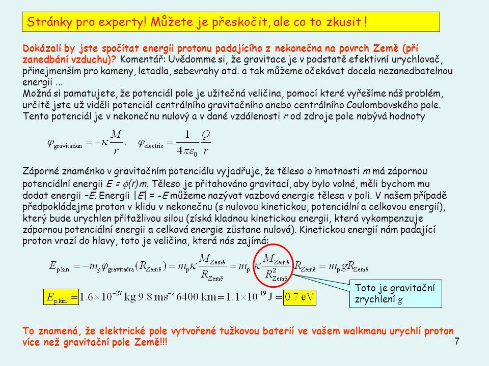 7 Dokázali by jste spočítat energii protonu padajícího z nekonečna na povrch Země (při zanedbání vzduchu).