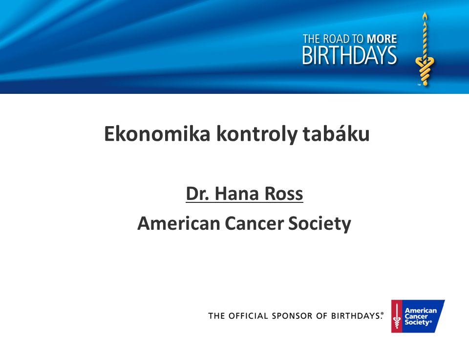 Ekonomika kontroly tabáku Dr. Hana Ross American Cancer Society