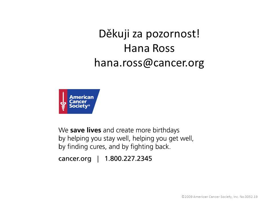 ©2009 American Cancer Society, Inc. No.0052.19 Děkuji za pozornost! Hana Ross hana.ross@cancer.org