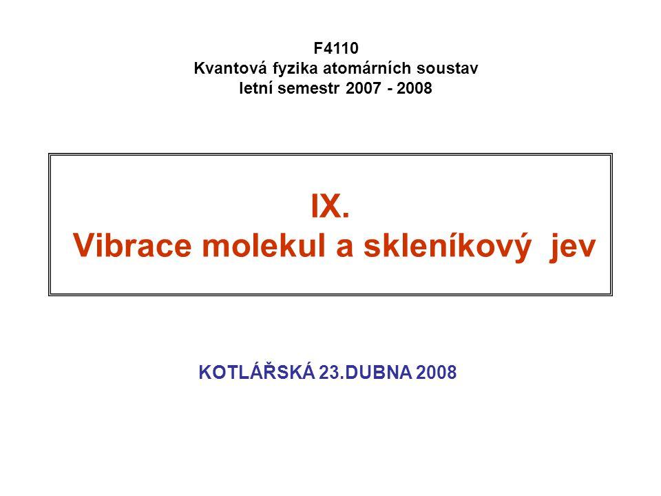 IX. Vibrace molekul a skleníkový jev KOTLÁŘSKÁ 23.DUBNA 2008 F4110 Kvantová fyzika atomárních soustav letní semestr 2007 - 2008