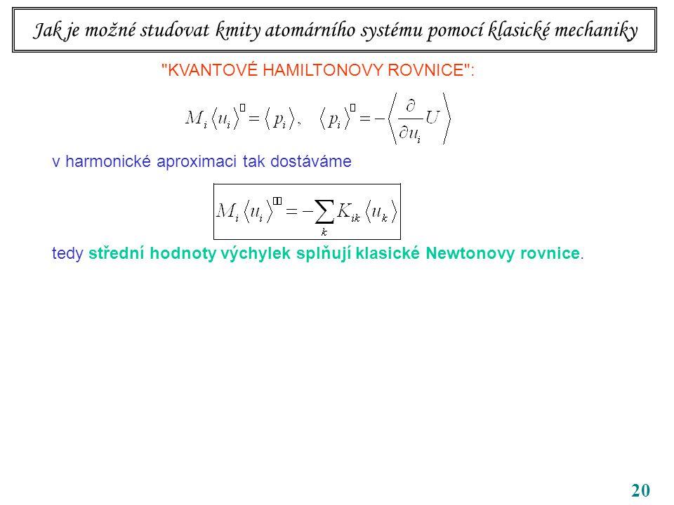 20 KVANTOVÉ HAMILTONOVY ROVNICE : v harmonické aproximaci tak dostáváme tedy střední hodnoty výchylek splňují klasické Newtonovy rovnice.