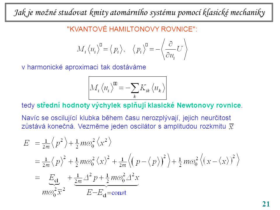 21 KVANTOVÉ HAMILTONOVY ROVNICE : v harmonické aproximaci tak dostáváme tedy střední hodnoty výchylek splňují klasické Newtonovy rovnice.