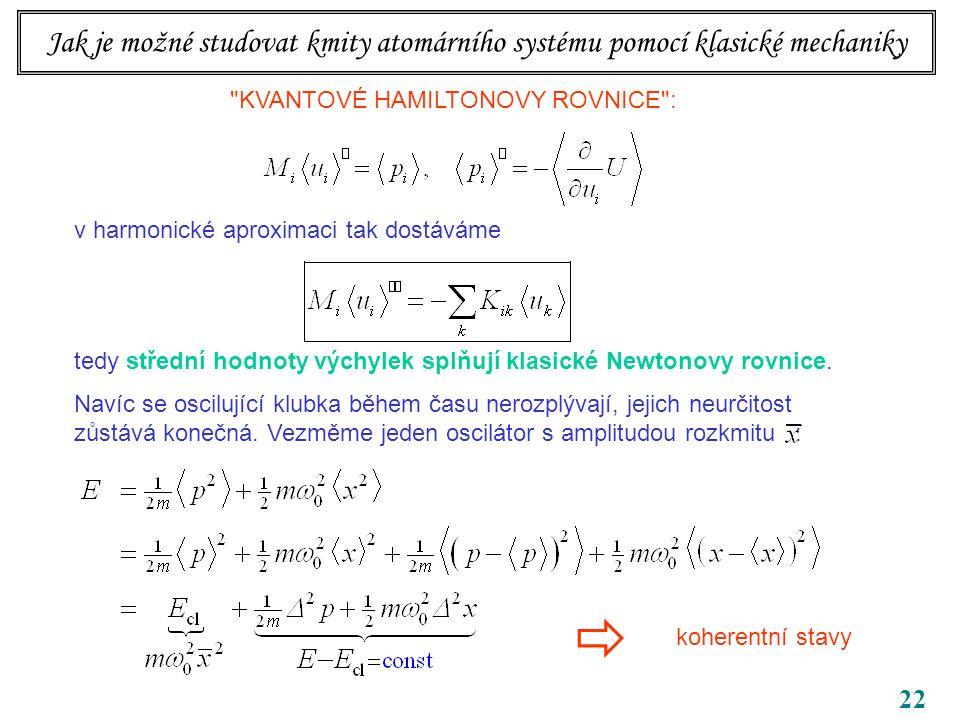 22 KVANTOVÉ HAMILTONOVY ROVNICE : v harmonické aproximaci tak dostáváme tedy střední hodnoty výchylek splňují klasické Newtonovy rovnice.