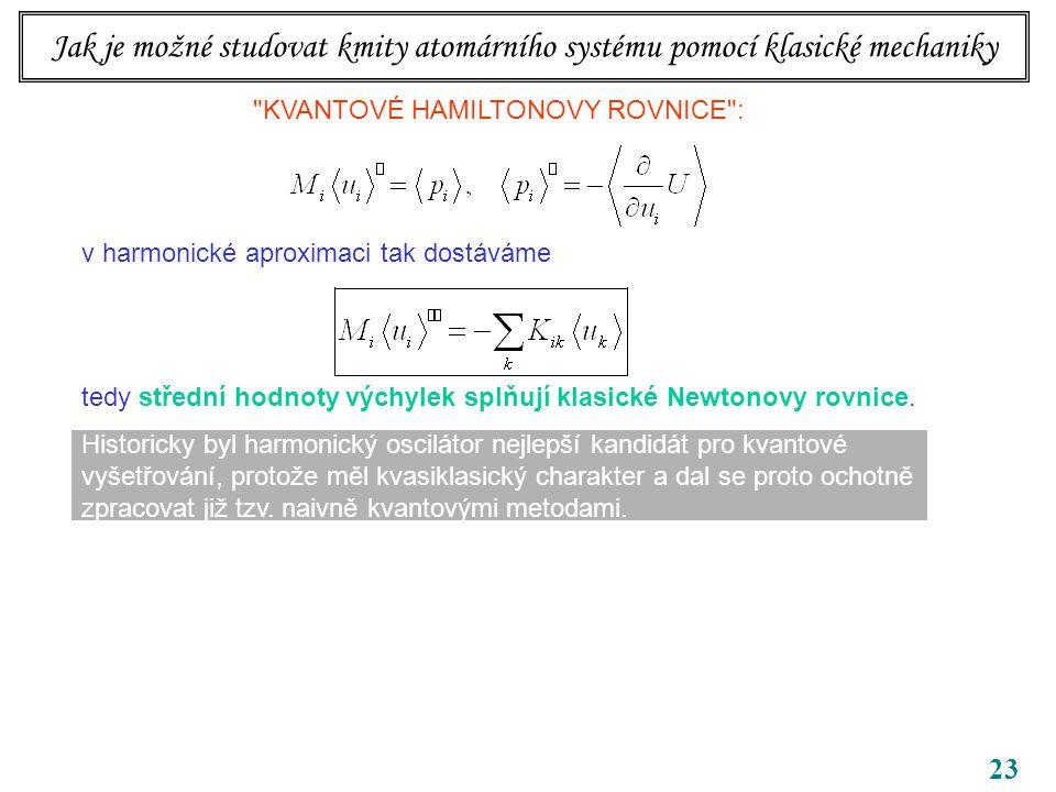 23 KVANTOVÉ HAMILTONOVY ROVNICE : v harmonické aproximaci tak dostáváme tedy střední hodnoty výchylek splňují klasické Newtonovy rovnice.