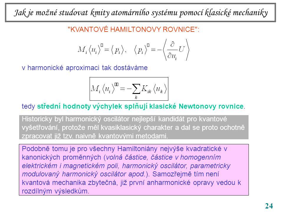 24 KVANTOVÉ HAMILTONOVY ROVNICE : v harmonické aproximaci tak dostáváme tedy střední hodnoty výchylek splňují klasické Newtonovy rovnice.
