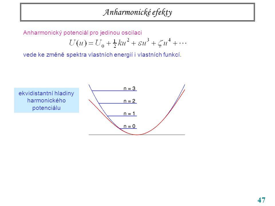 47 Anharmonické efekty Anharmonický potenciál pro jedinou oscilaci vede ke změně spektra vlastních energií i vlastních funkcí.